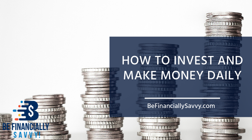 How to Invest and Make Money Daily