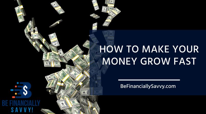 How to make your money grow fast