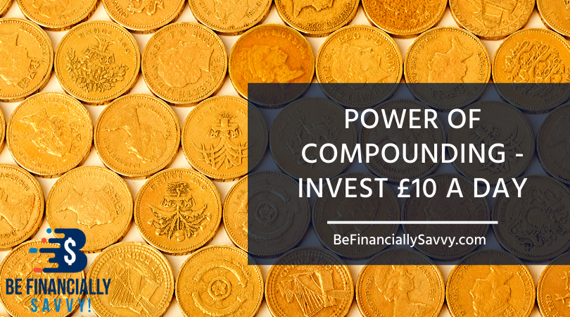 Power of Compounding - Invest £10 A Day