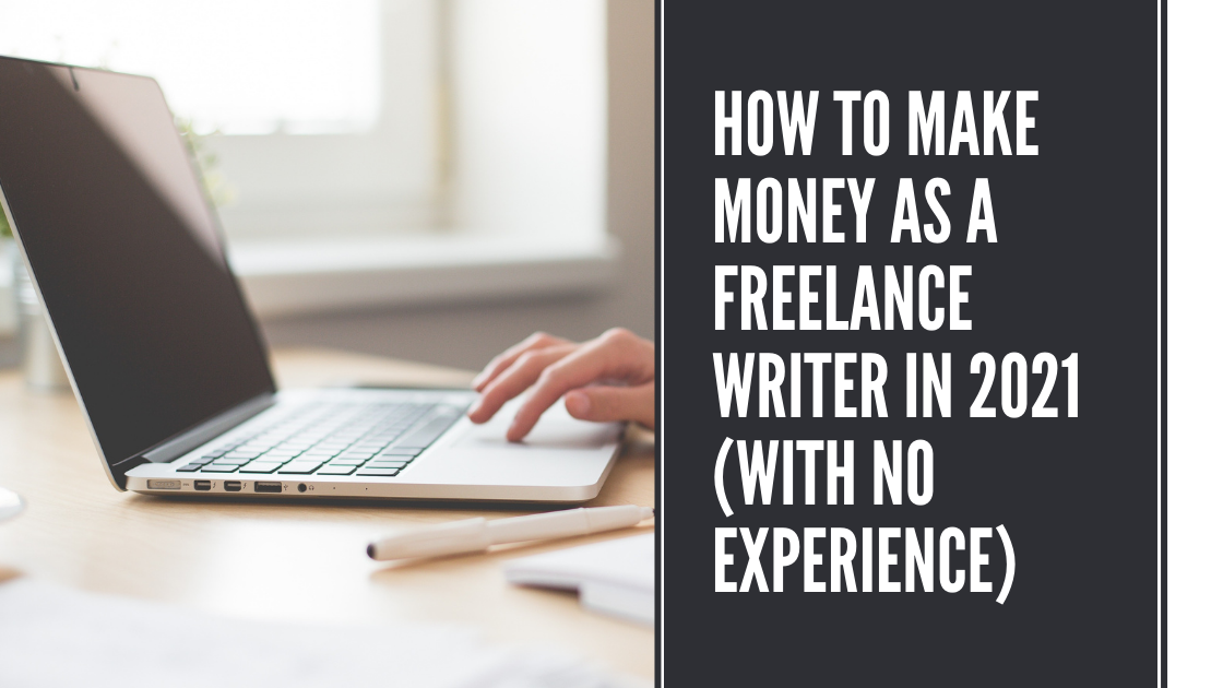 How to Make Money as a Freelance Writer in 2021 (With No Experience)